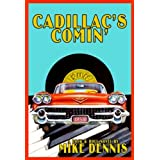 CADILLAC'S COMIN' ~ Mike Dennis