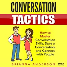 Conversation Tactics: How to Master Conversation Skills, Start a Conversation, and Connect with People | Livre audio Auteur(s) : Brianna Anderson Narrateur(s) : Rachel Perry
