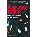 The Innovative Leader: How to Inspire Your Team and Drive Creativityby Paul Sloane