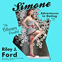 The Billionaire Revealed: Simone: Adventures in Dating, Book 2 (       UNABRIDGED) by Riley J. Ford Narrated by Elizabeth Powers