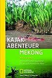 Kajak-Abenteuer Mekong: Die Erstbefahrung von Tibet bis ins südchinesische Meer