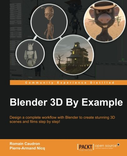 Blender 3D by Example, by Romain Caudron, Pierre-Armand Nicq