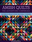 Amish QuiltsThe Adventure Continues: Featuring 21 Projects from Traditional to Modern