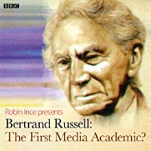 Bertrand Russell: The First Media Academic?: Archive on 4  by Robin Ince Narrated by Robin Ince