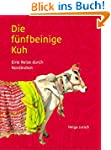 Die f�nfbeinige Kuh: Eine Reise durch...