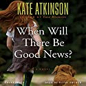 When Will There Be Good News?: A Novel Audiobook by Kate Atkinson Narrated by Ellen Archer