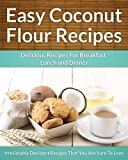 Easy Coconut Flour Recipes - A Decadent Gluten-Free, Low-Carb Alternative To Wheat (The Easy Recipe)