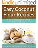 Coconut Flour Recipes - A Decadent Gluten-Free, Low-Carb Alternative To Wheat (The Easy Recipe)