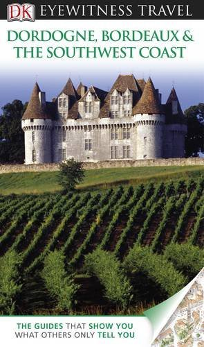 Dk Eyewitness Travel Guide Dordogne Bordeaux And The Southwest Coast