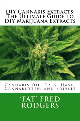 DIY Cannabis Extracts: The Ultimate Guide to DIY Marijuana Extracts: Cannabis Oil, Dabs, Hash, Cannabutter, and Edibles (Cannabis Extract compare prices)