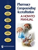 img - for Pharmacy Compounding Accreditation: A How-to Manual book / textbook / text book