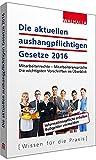 Die aktuellen aushangpflichtigen Gesetze 2016: Mitarbeiterrechte - Mitarbeiteransprüche; Die...
