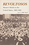 img - for Revoltosos: Mexico's Rebels in the United States, 1903-1923 by W. Dirk Raat (2000-06-01) book / textbook / text book
