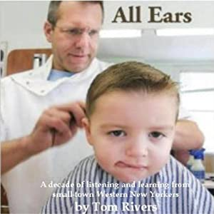All Ears: A Decade of Listening and Learning in Small-Town Western New York Audiobook