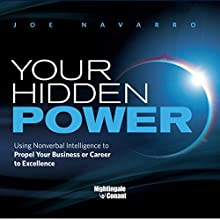 Your Hidden Power: Using Nonverbal Intelligence to Propel Your Business or Career to Excellence  by Joe Navarro Narrated by Joe Navarro