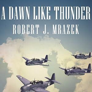 A Dawn Like Thunder: The True Story of Torpedo Squadron Eight | [Robert J. Mrazek]