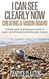 img - for I Can See Clearly Now: Creating a Vision Board: A simple guide to getting your goals on paper and ultimately achieving your dreams. book / textbook / text book