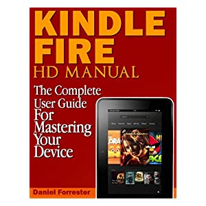 kindle fire hd manual the complete user guide for mastering your device  daniel forrester kindle fire user manual pdf kindle fire user manual download
