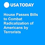 House Passes Bills to Combat Radicalization of Americans by Terrorists | Erin Kelly
