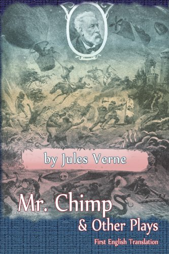 Jules Verne - MR. CHIMP & OTHER PLAYS by Jules Verne (English Edition)