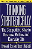 Thinking Strategically: The Competitive Edge In Business Politics And Everyday Life