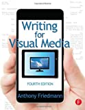 img - for By Anthony Friedmann - Writing for Visual Media (4th Edition) (2014-05-15) [Paperback] book / textbook / text book