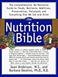 img - for The Nutrition Bible: The Comprehensive, No-Nonsense Guide To Foods, Nutrients, Additives, Preservatives, Pollutants And E by Anderson, Jean, Deskins, Barbara (1997) Paperback book / textbook / text book