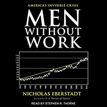 Men Without Work: America's Invisible Crisis Audiobook by Nicholas Eberstadt Narrated by Stephen R. Thorne