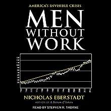 Men Without Work: America's Invisible Crisis | Livre audio Auteur(s) : Nicholas Eberstadt Narrateur(s) : Stephen R. Thorne