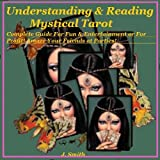 Understanding and Reading Mystical Tarot Complete Guide! For Fun & Profit!