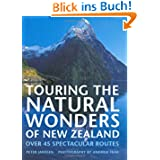 Touring the Natural Wonders of New Zealand: Over 45 Spectacular Routes