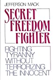img - for Secret Freedom Fighter: Fighting Tyranny Without Terrorizing the Innocent by Jefferson Mack (1986-09-30) book / textbook / text book