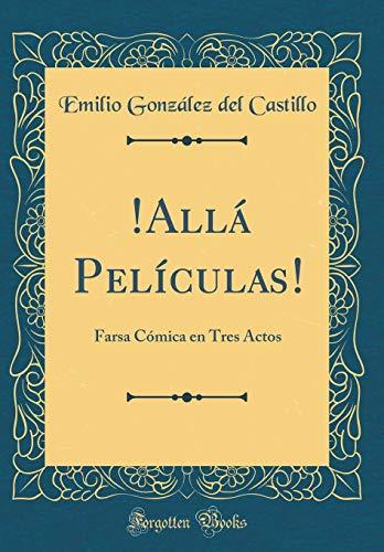 !Allá Películas! Farsa Cómica en Tres Actos (Classic Reprint)  [Castillo, Emilio González del] (Tapa Dura)