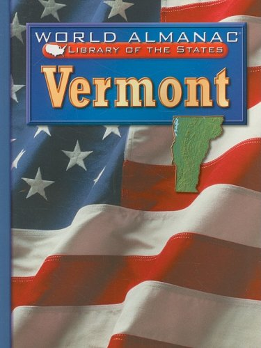 Vermont: The Green Mountain State (World Almanac Library of the States)
