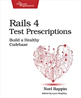 Rails 4 Test Prescriptions: Build a Healthy Codebase Front Cover