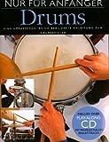 Nur Für Anfänger – Drums: Eine umfassende, reich bebilderte Anleitung zum Drumspielen