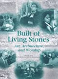 Image de Built of Living Stones: Art, Architecture, and Worship