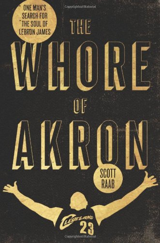 The Whore of Akron: One Man's Search for the Soul of LeBron James