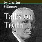 Talks on Truth Hörbuch von Charles Fillmore Gesprochen von: Josh Goodman