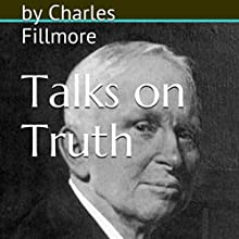Talks on Truth (       UNABRIDGED) by Charles Fillmore Narrated by Josh Goodman