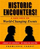 Historic Encounters! A Knowledge Cards Quiz Deck on World-Changing Events (0764951815) by Anjelina Keating