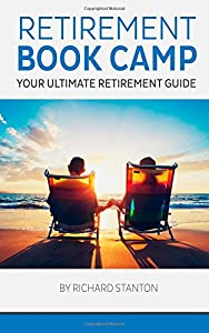 Retirement Book Camp: Your Ultimate Guide to Retirement by CreateSpace Independent Publishing Platform