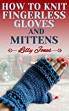 How To Knit Fingerless Gloves And Mittens (Learn How to Knit)