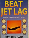img - for Beat Jet Lag!: Arrive Alert and Stay Alert by Kathleen Mayes (1991-08-03) book / textbook / text book