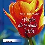 Vergiss die Freude nicht   Phil Bosmans