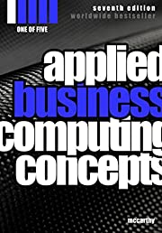 Applied Business Computing Concepts 1: Seventh Edition