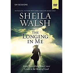 The Longing in Me: A DVD Study: How Everything You Crave Leads to the Heart of God