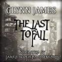The Last to Fall Audiobook by Glynn James Narrated by James Scofield MacKenzie