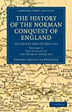 The History of the Norman Conquest of England: Its Causes and Its Results (Cambridge Library Collection - Medieval History) (Volume 5)