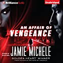 An Affair of Vengeance Audiobook by Jamie Michele Narrated by Hillary Huber